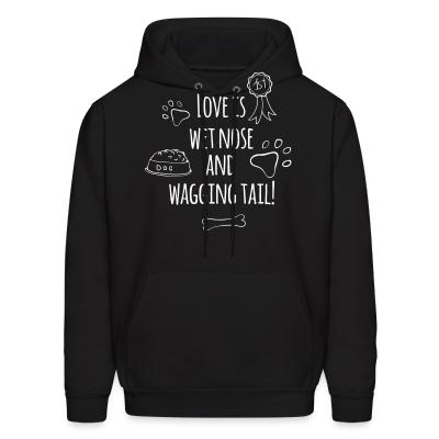 Hoodie love is wet nose and wagging tail