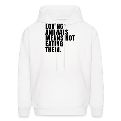 Hoodie Loving animals means not eating them