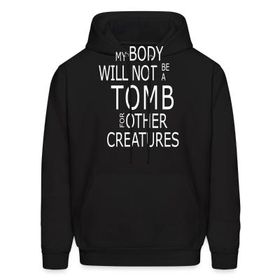 Hoodie My body will not be a tomb for other creatures