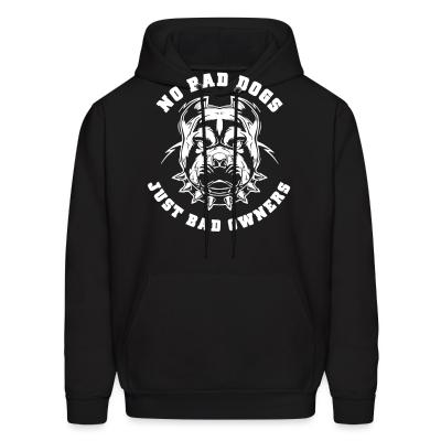 Hoodie No bad dogs just bad owners
