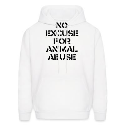 Hoodie No excuse for animal abuse