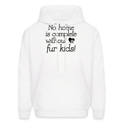 Hoodie No home is complete without fur kids