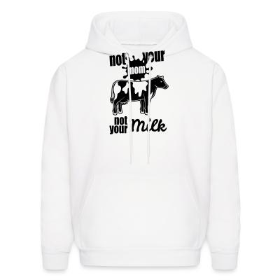 Hoodie Not your mom, not your milk