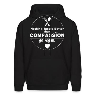 Hoodie Nothing tastes better than compassion go vegan