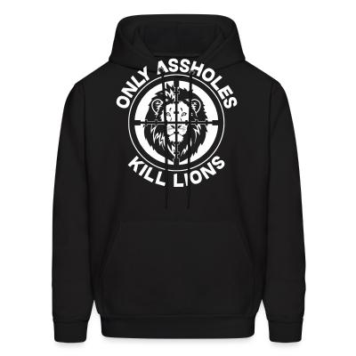 Hoodie Only assholes kill lions