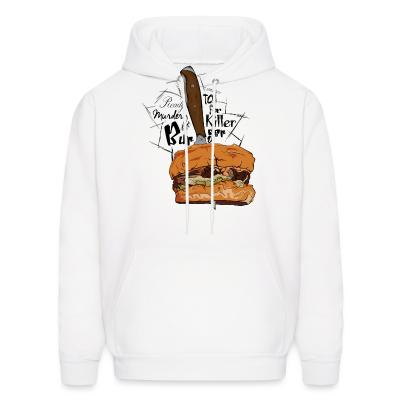 Hoodie ready to murder for the killer beurger