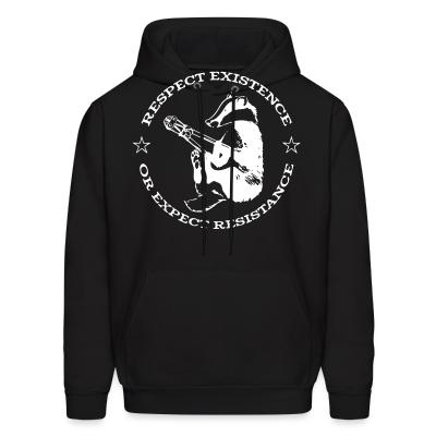 Hoodie Respect existence or expect resistance
