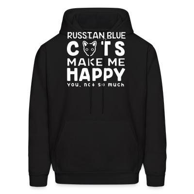 Hoodie Russian Blue cats make me happy. You, not so much.