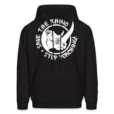 Hoodie Save the rhino, stop poaching!