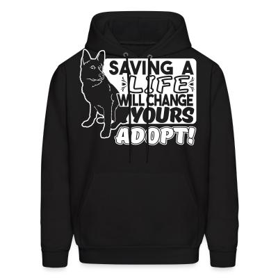 Hoodie Saving a life will changes yours. Adopt!