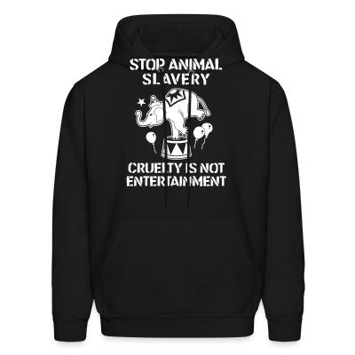 Hoodie Stop animal slavery! Cruelty is not enterainment