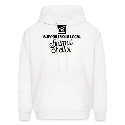 Hoodie Support your local Animal Shelter