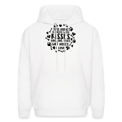 Hoodie THIS HOME IS FILLED WHIT KISSES WAGGING TAILS WET NOSES & LOVE
