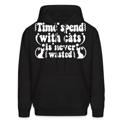 Hoodie Time spend with cats is never wasted