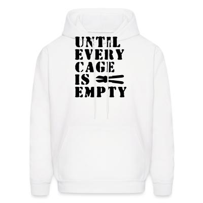 Hoodie Until every cage empty