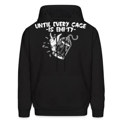 Hoodie Until every cage is empty