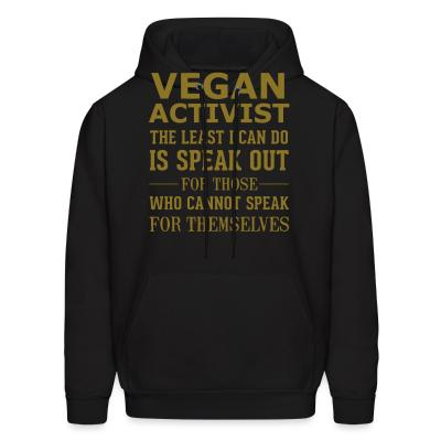 Hoodie Vegan activist the least I can do is speak out for those who cannot speak for themselves