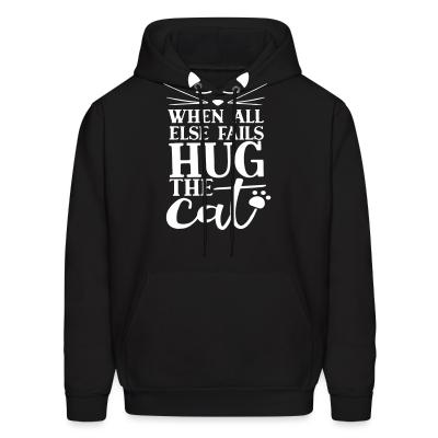 Hoodie When all else fails hug the cat