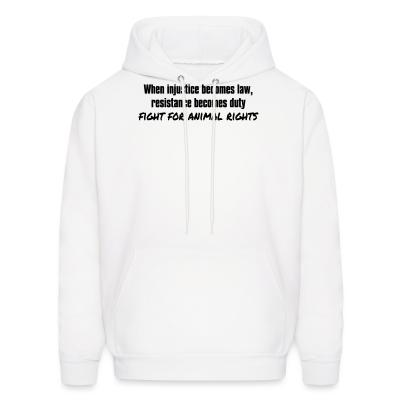 Hoodie When injustice becomes law, resistance becomes duty - fight for animal rights
