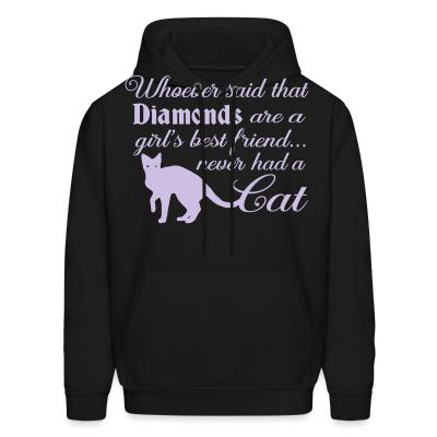 Hoodie Whoever said that diamonds are a girl,s best friend ... never had a cat