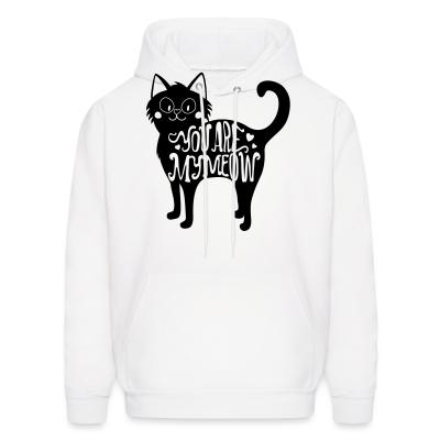 Hoodie You are my meow