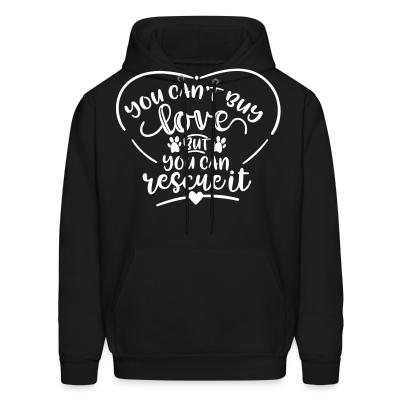 Hoodie you can,t buy lover but you can rescue it