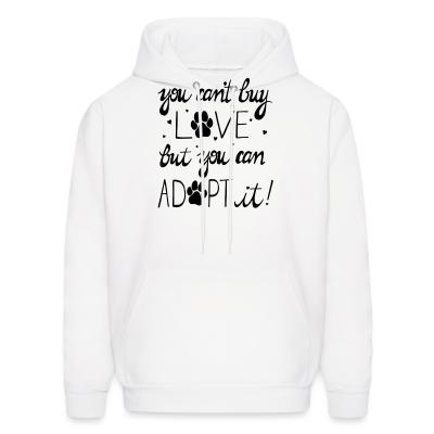 Hoodie you can't buy love but you can adopt it