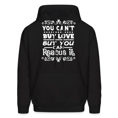 Hoodie You can't buy love but you can rescue it