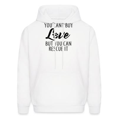 Hoodie you cant buy love but you can rescue it