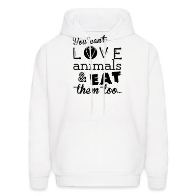 Hoodie You can't love animals & eat them too