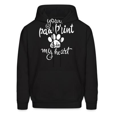 Hoodie your paw print is in mu heart