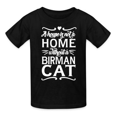 Kid tshirt A house is not a home without a birman cat