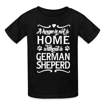 Kid tshirt A house is not home without a german sheperd