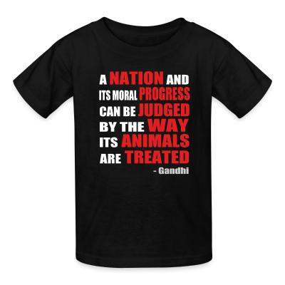 Kid tshirt A nation and its moral progress can be judged by the way its animals are treated (Gandhi )