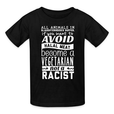 Kid tshirt All animals in slaughterhouses suffer. If you want to avoid halal meat become a vegetarian not a racist