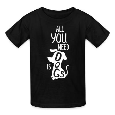 Kid tshirt All you need is a dogs