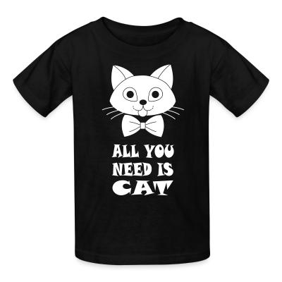 Kid tshirt all you need is cat