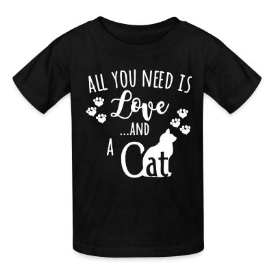 Kid tshirt All you need is love ...and a cat