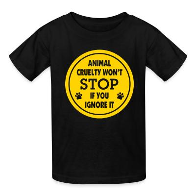 Kid tshirt Animal cruelty won't stop if you ignore it