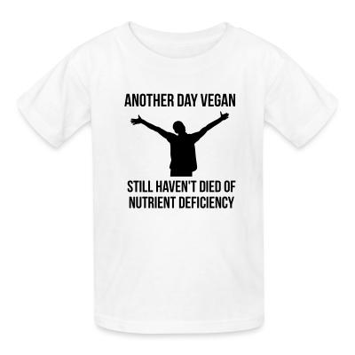 Kid tshirt Another day vegan, still haven't died of nutrient deficiency