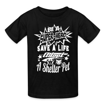 Kid tshirt Be a super-hero save a life adopt a shelter pet