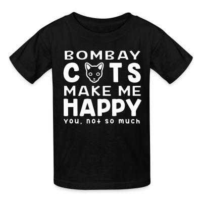 Kid tshirt Bombay cats make me happy. You, not so much.