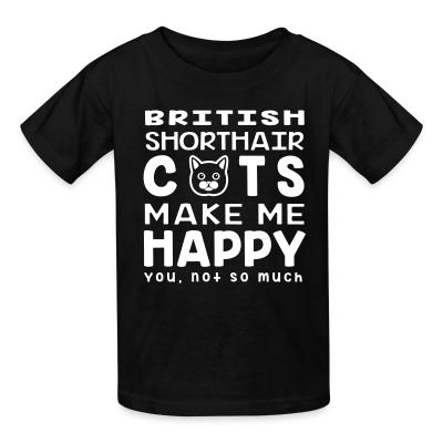 Kid tshirt British Shorthair cats make me happy. You, not so much.