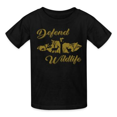 Kid tshirt Defend wildlife