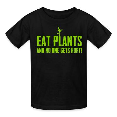 Kid tshirt Eat plants and no one gets hurt!