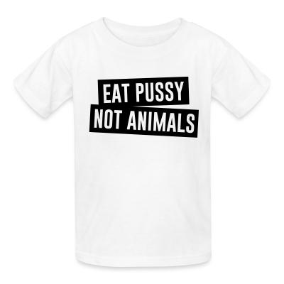 Kid tshirt Eat pussy not animals