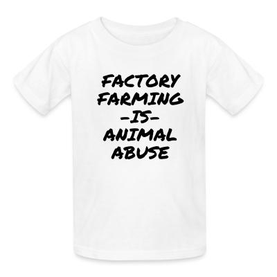 Kid tshirt Factory farming IS animal abuse