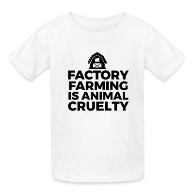 Kid tshirt Factory farming is animal cruelty