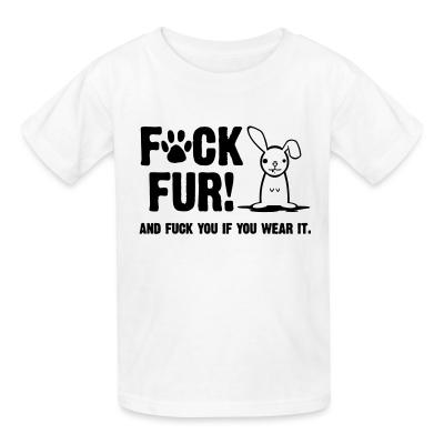 Kid tshirt Fur and fuck you if you wear it