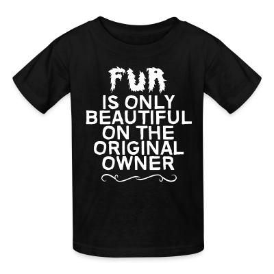 Kid tshirt Fur is only beautiful on the original owner